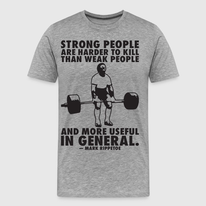 Strong People Are Harder To Kill (Mark Rippeote) T-Shirts - Men's Premium T-Shirt
