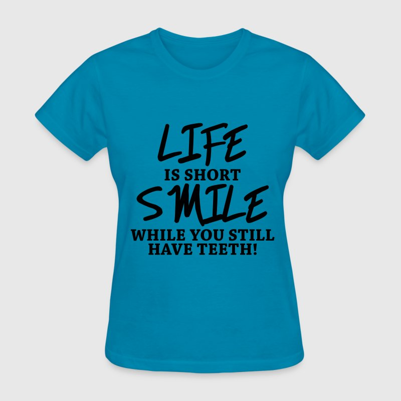 Life is short! Smile while you still have teeth! Women's T-Shirts - Women's T-Shirt