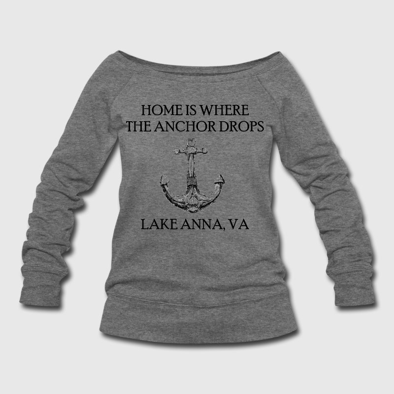 Lake Anna Virginia Where The Anchor Drops Long Sleeve Shirts - Women's Wideneck Sweatshirt