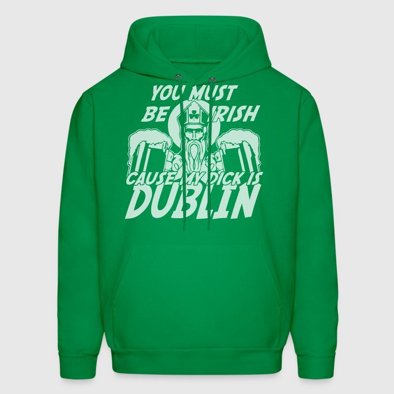 You Must Be Irish Cause My Dick Is Dublin Hoodies - Men's Hoodie