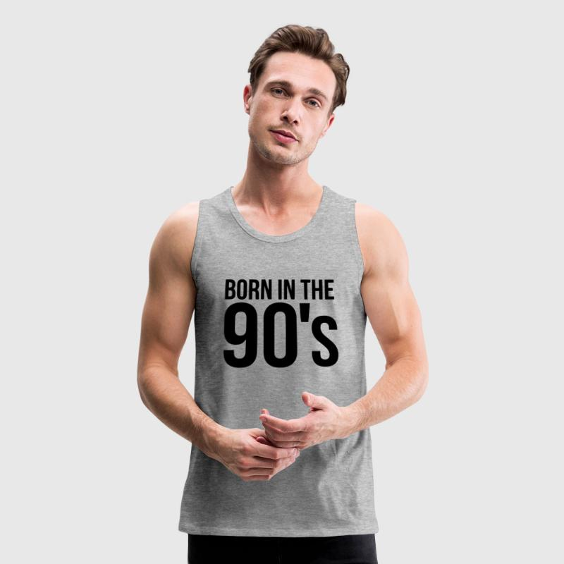 BORN IN THE 90's Tank Tops - Men's Premium Tank