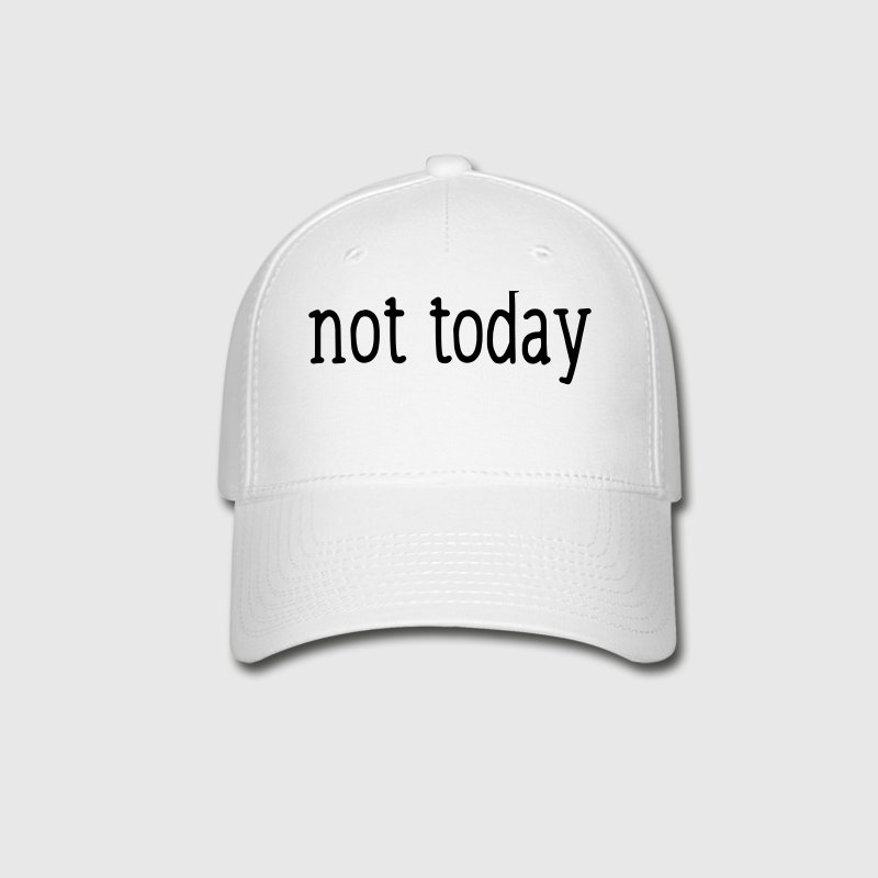 NOT TODAY! Caps - Baseball Cap