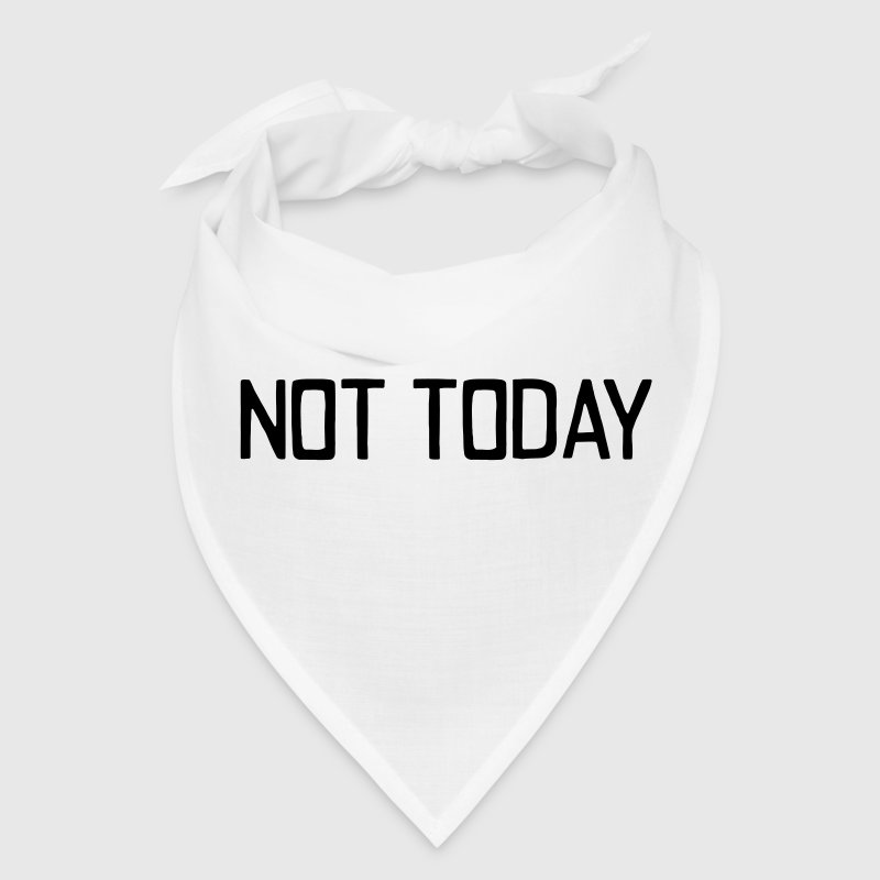 NOT TODAY!!! Caps - Bandana