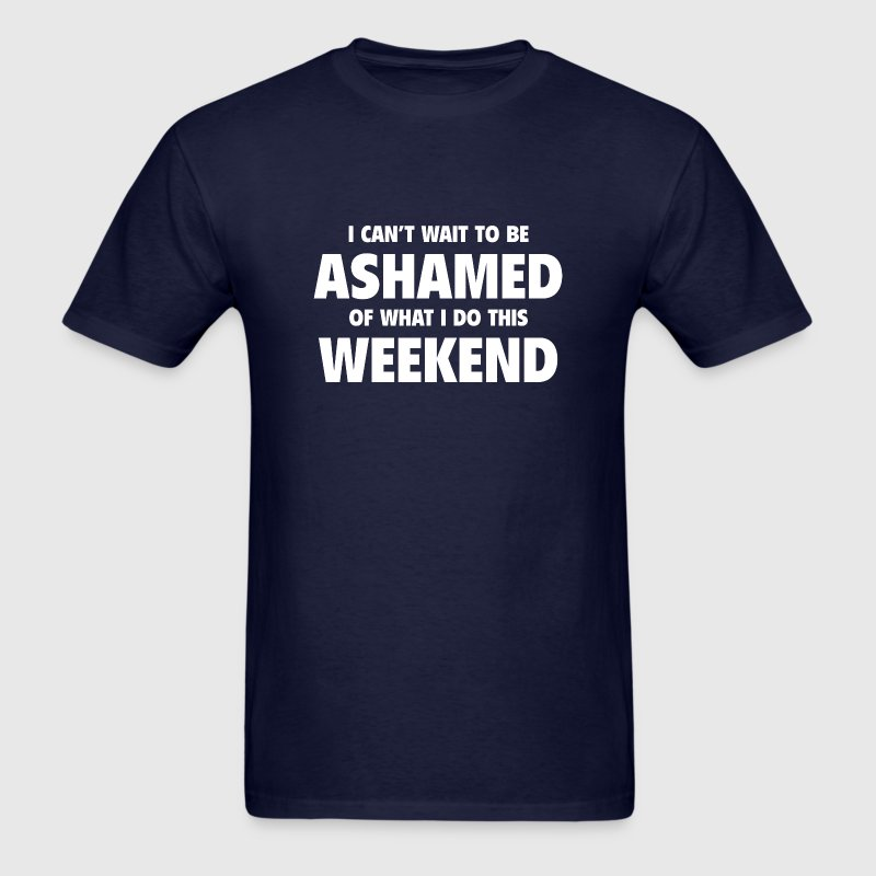 I Can't Wait To Be Ashamed T-Shirts - Men's T-Shirt