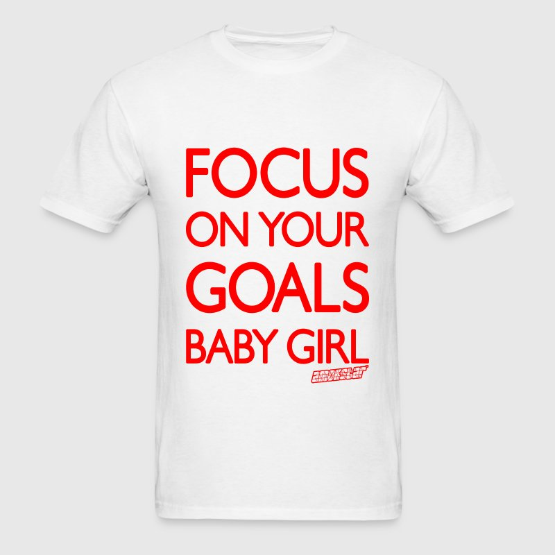 Focus on your goals Baby Girl, Amokstar ™ T-Shirts - Men's T-Shirt