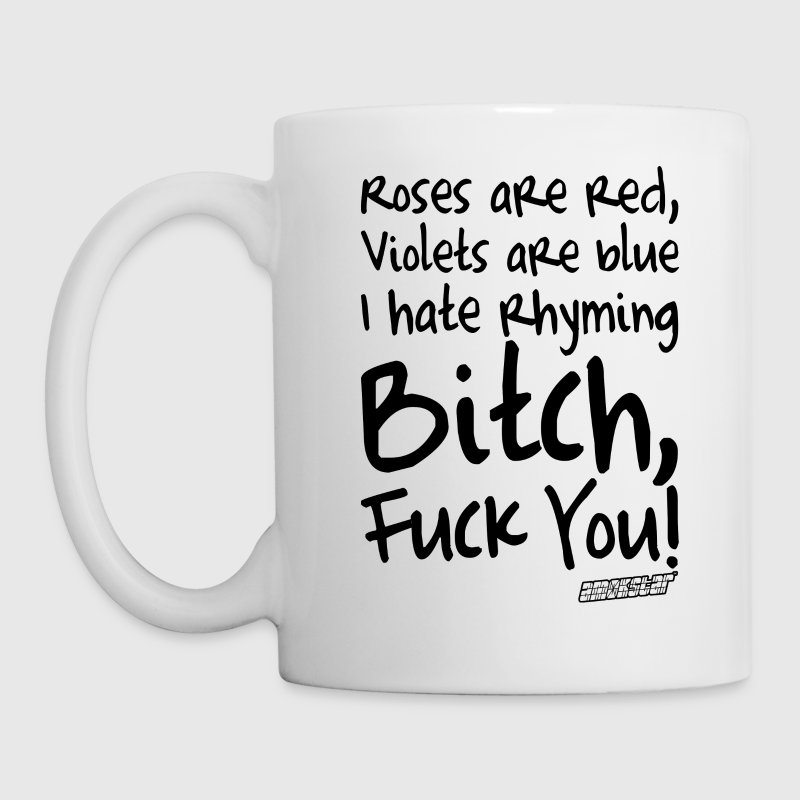 Roses are red Violets are blue Bitch Fuck You! Mugs & Drinkware - Coffee/Tea Mug