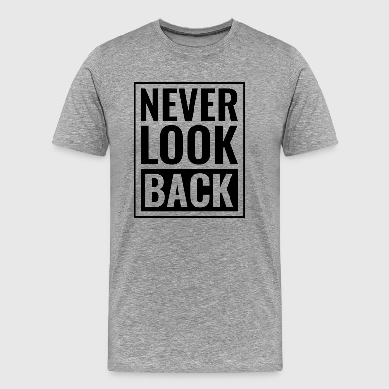 Never Look Back T-Shirts - Men's Premium T-Shirt