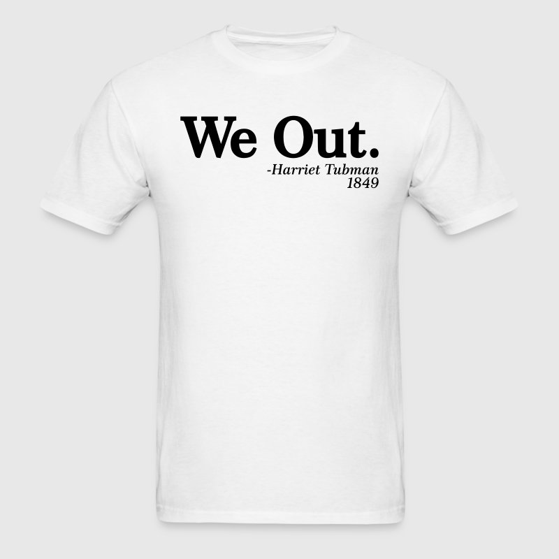 We Out. - Harriet Tubman, 1849 T-Shirts - Men's T-Shirt