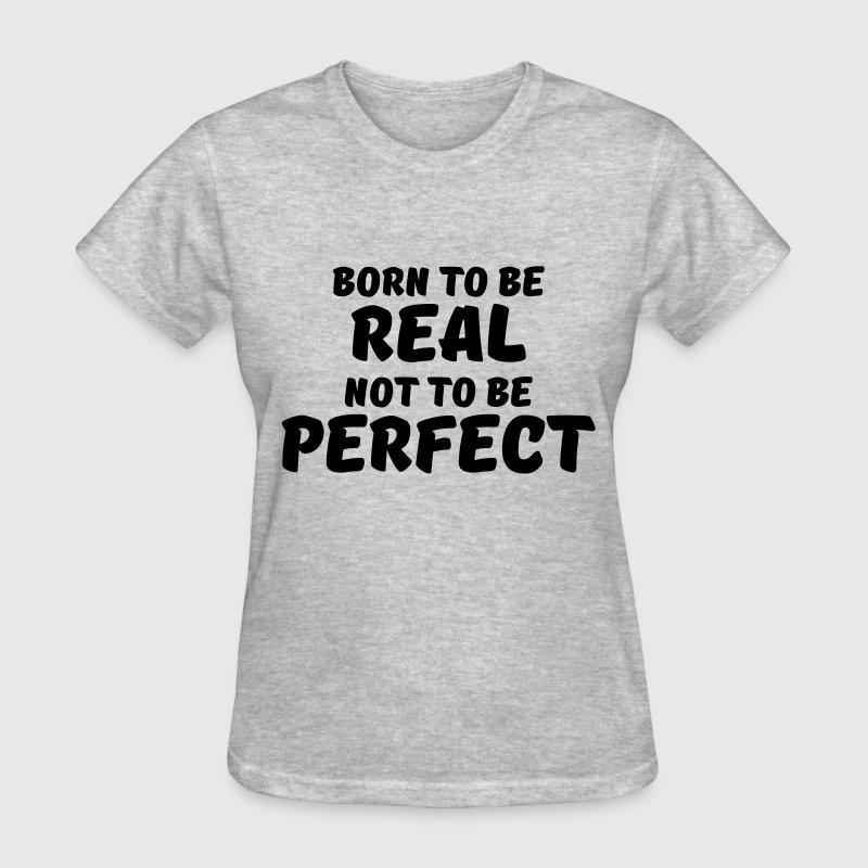 Born to be real, not to be perfect Women's T-Shirts - Women's T-Shirt