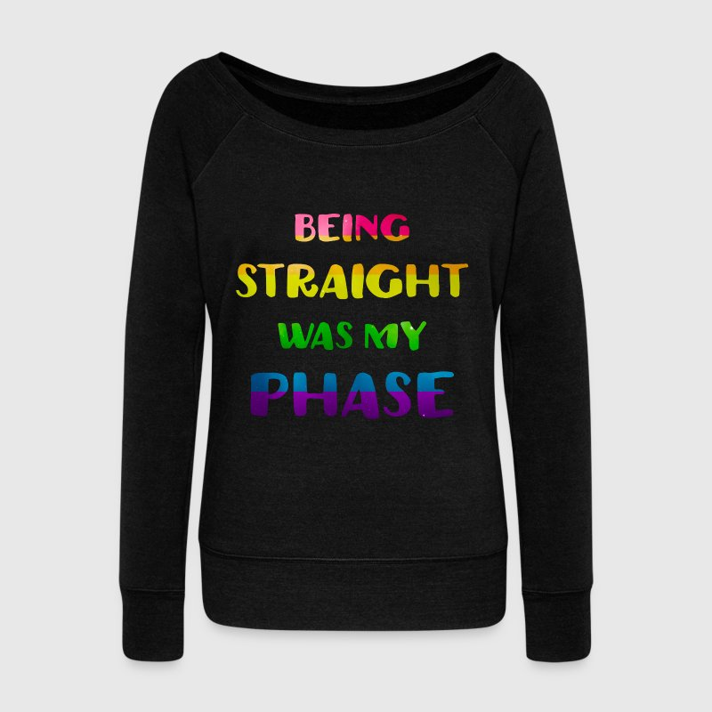 Being Straight Was My Phase Funny LGBT Long Sleeve Shirts - Women's Wideneck Sweatshirt