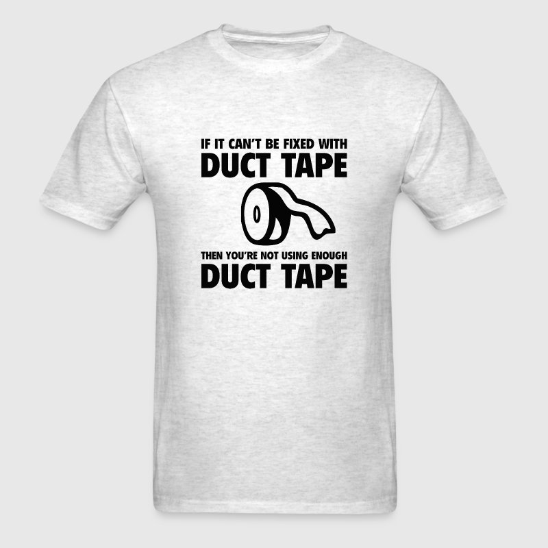 If You Can't Fix It With Duct Tape - Men's T-Shirt