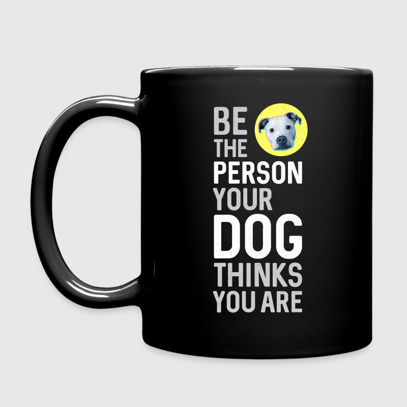 Be The Person Your Dog Thinks You Are - Full Color Mug
