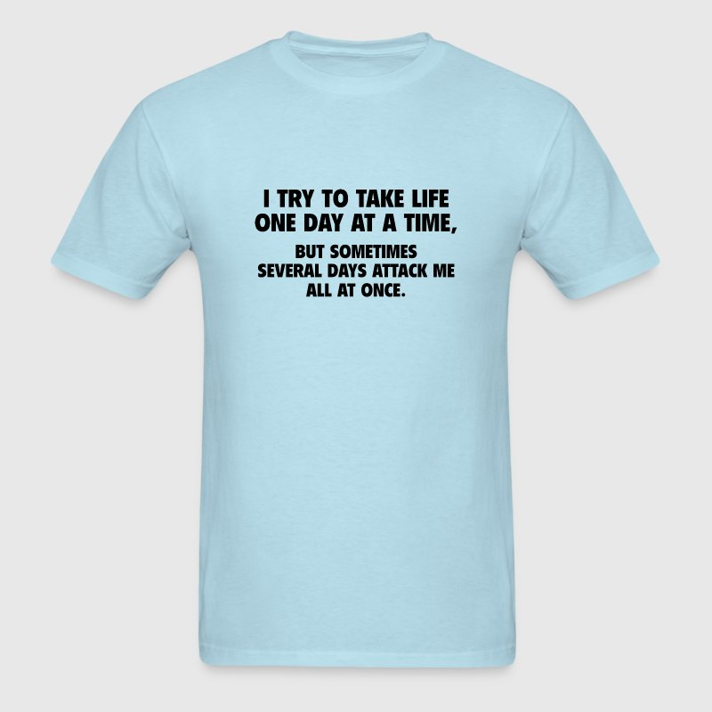 I Try To Take Life One Day At A Time - Men's T-Shirt