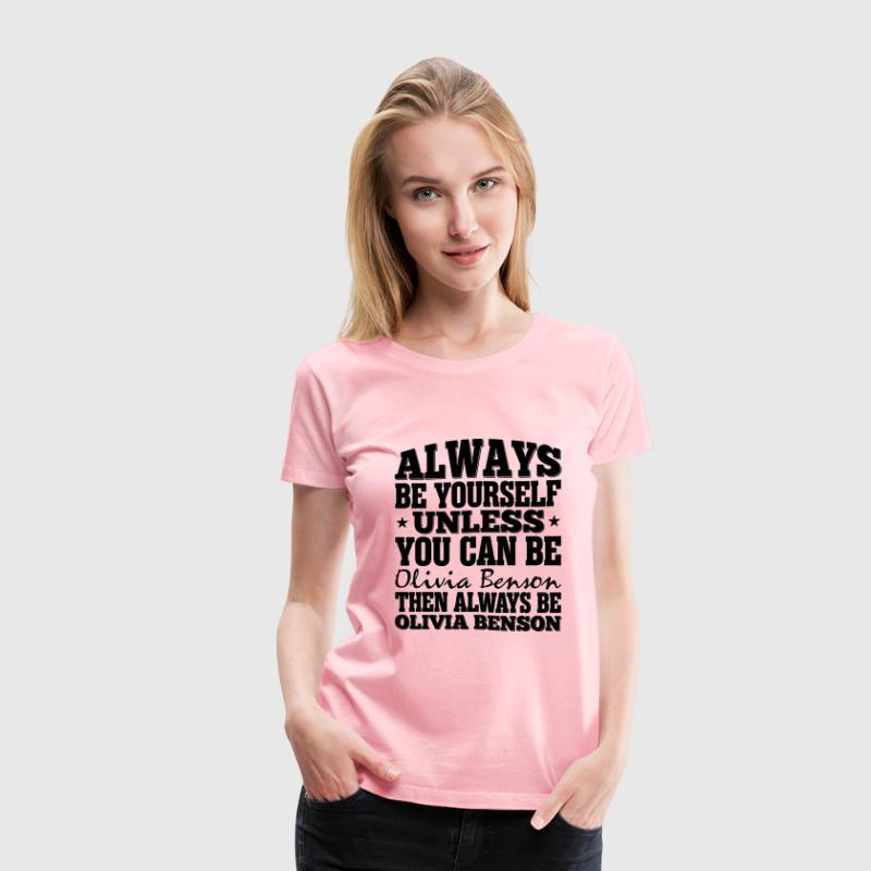 Always Be Yourself Unless You Can Be Olivia Bens - Women's Premium T-Shirt