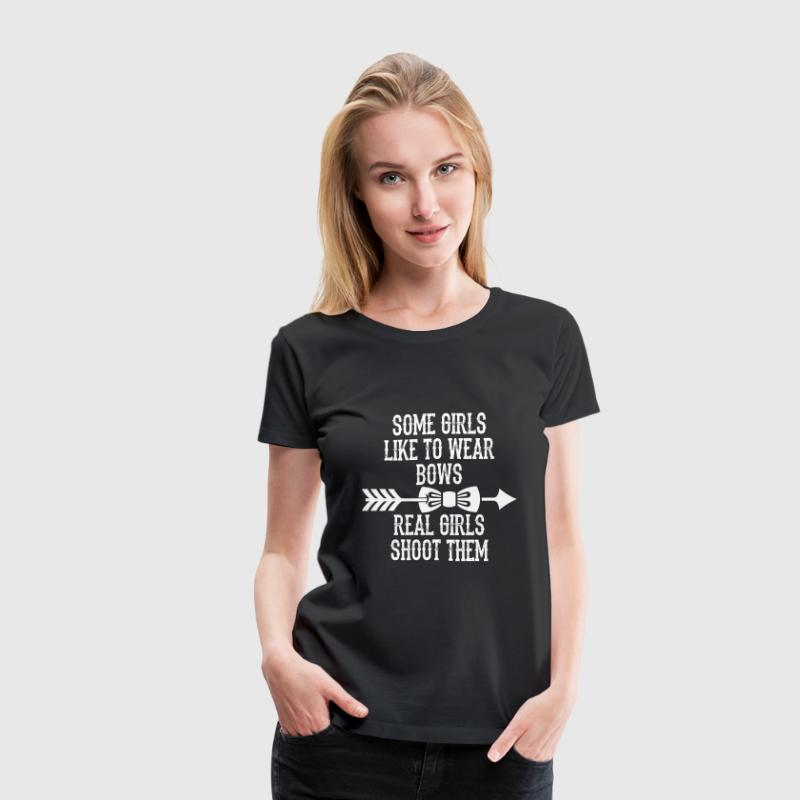 Some Girls Like To Wear Bows Real Girls Shoot Th - Women's Premium T-Shirt
