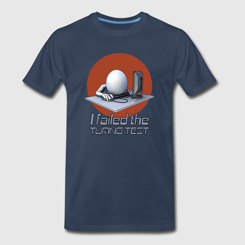 I failed the turing test T-Shirts - Men's Premium T-Shirt