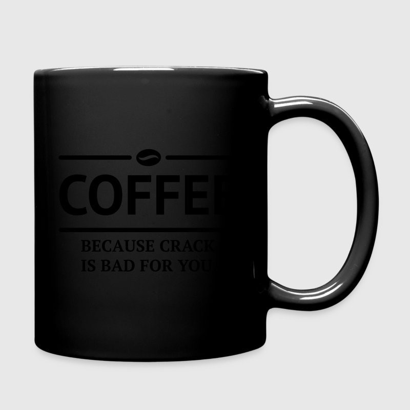 coffee because crack is bad for you caffeine Mugs & Drinkware - Full Color Mug