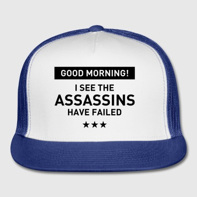 Good morning! I see the assassins have failed Mugs & Drinkware - Trucker Cap