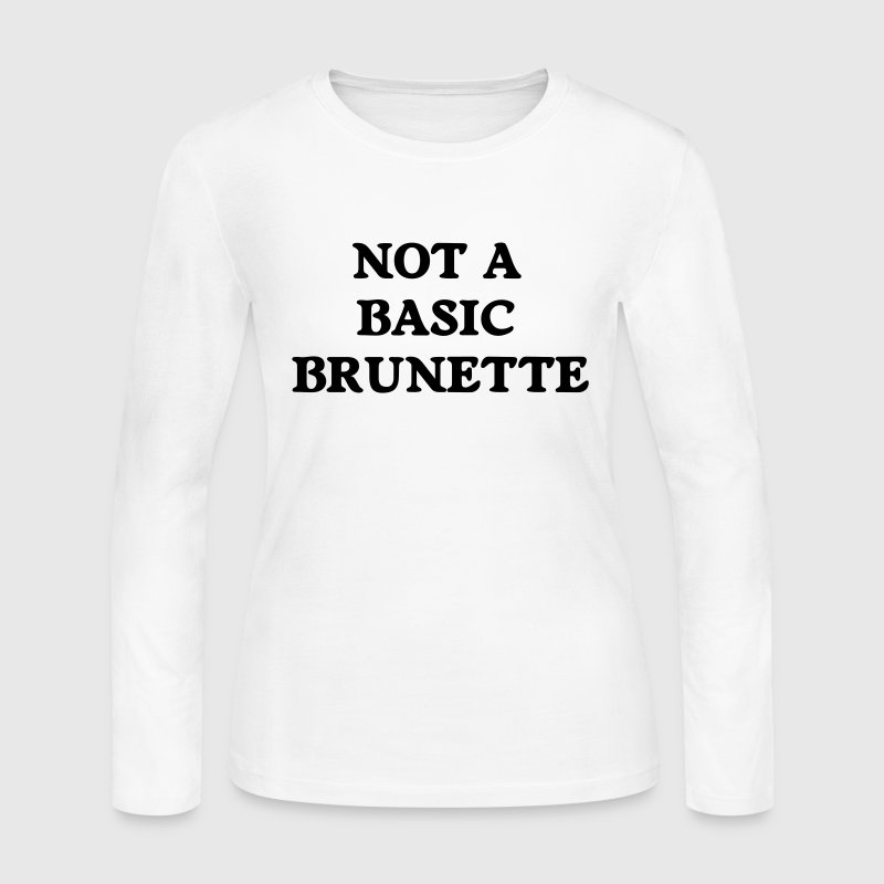 not a basic brunette Long Sleeve Shirts - Women's Long Sleeve Jersey T-Shirt
