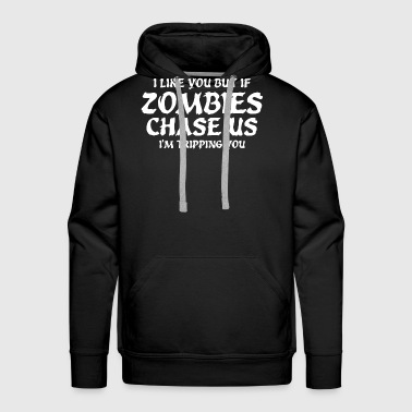 If Zombies Chase Us I'm Tripping You - Men's Premium Hoodie