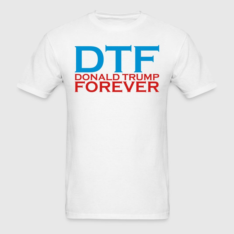 DTF - DONALD TRUMP FOREVER T-Shirts - Men's T-Shirt