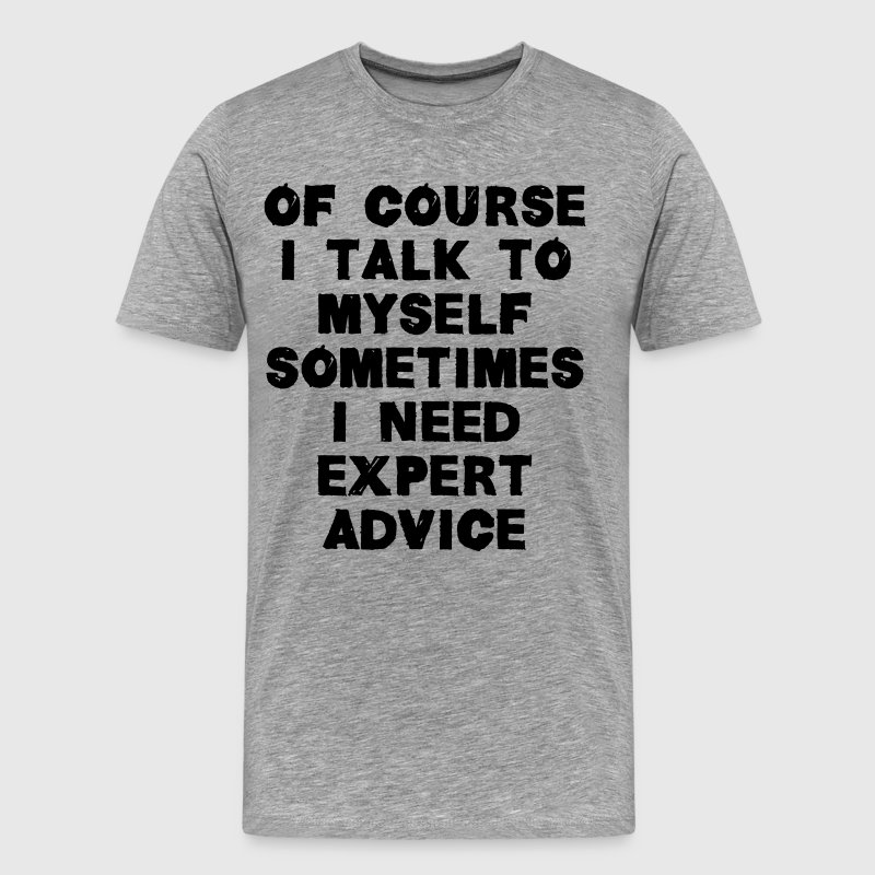 Sometimes I Need Expert Advice - Men's Premium T-Shirt