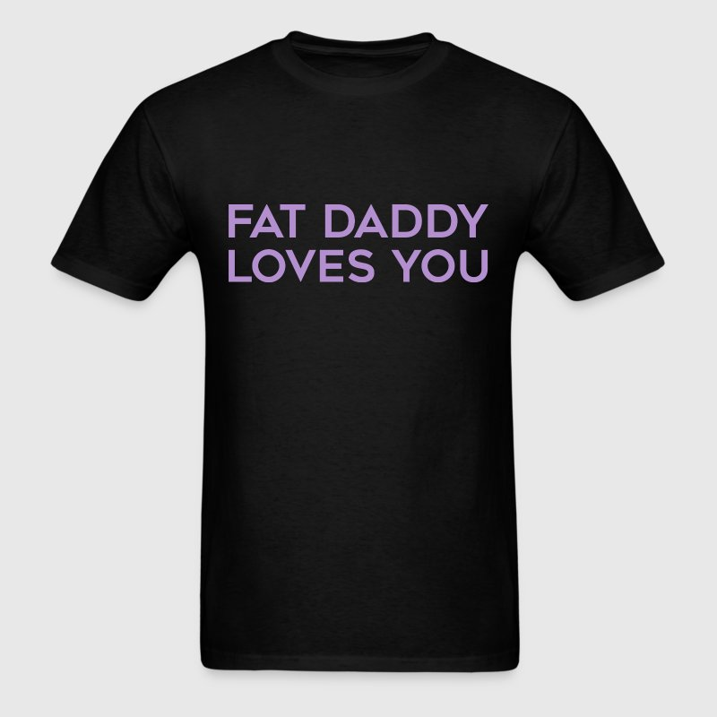 Fat Daddy Loves You - Men's T-Shirt