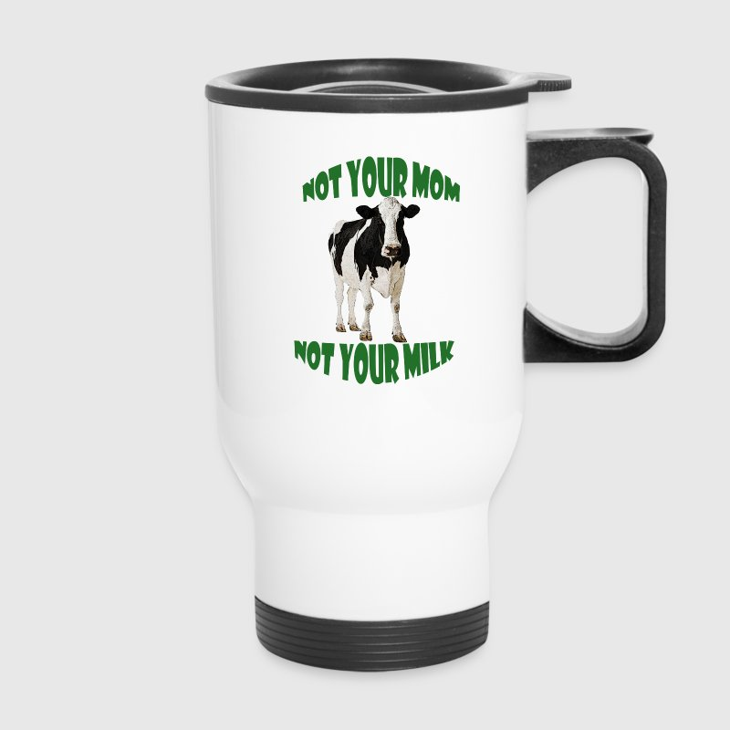 NOT YOUR MOM, NOT YOUR MILK - Travel Mug