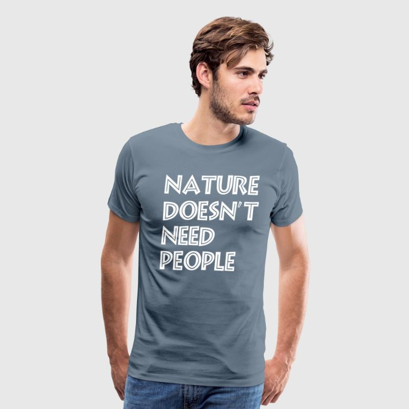 Nature Doesnt Need People T-Shirts - Men's Premium T-Shirt