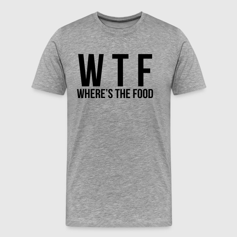 WTF - Where's The Food T-Shirts - Men's Premium T-Shirt