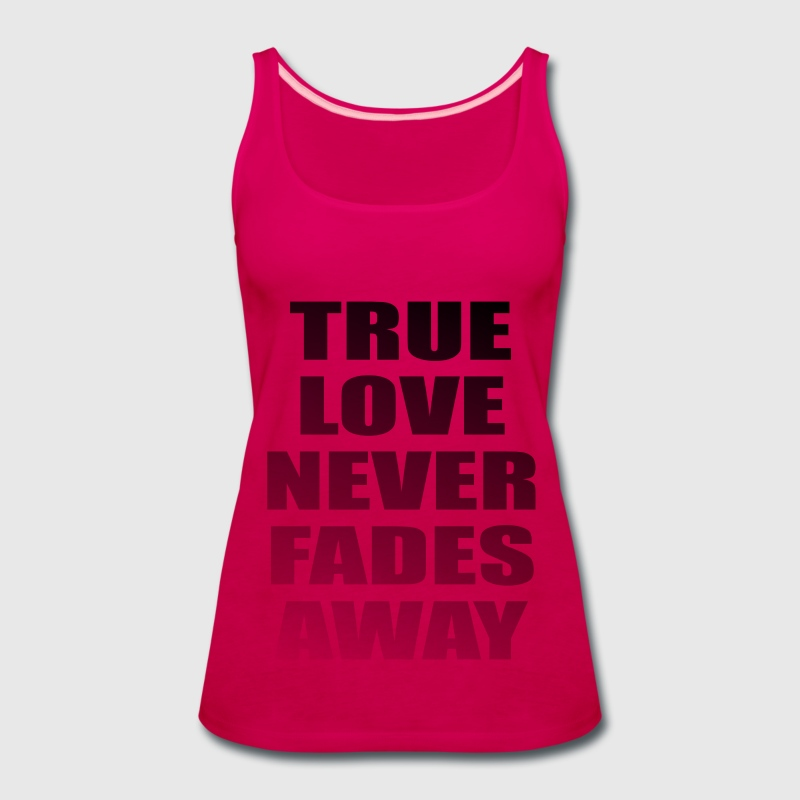 True Love Never Fades Away Tanks - Women's Premium Tank Top