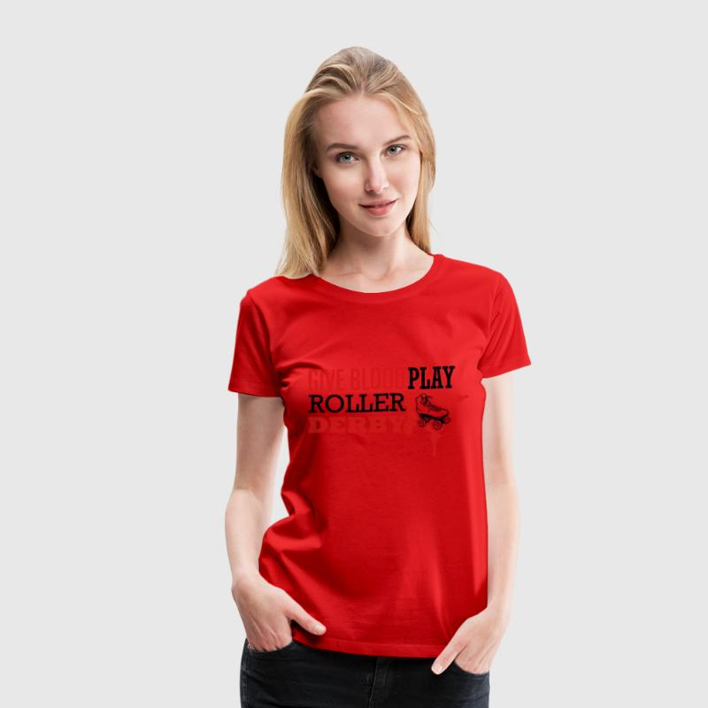 Give blood. Play roller derby Women's T-Shirts - Women's Premium T-Shirt