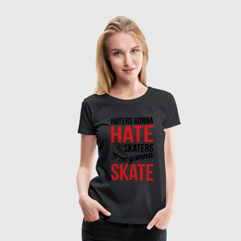 Haters gonna hate, skaters gonna skate Women's T-Shirts - Women's Premium T-Shirt