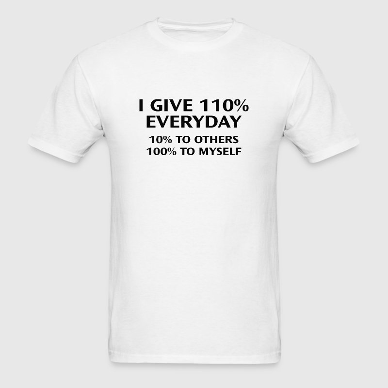 110 Percent Every Day - Men's T-Shirt