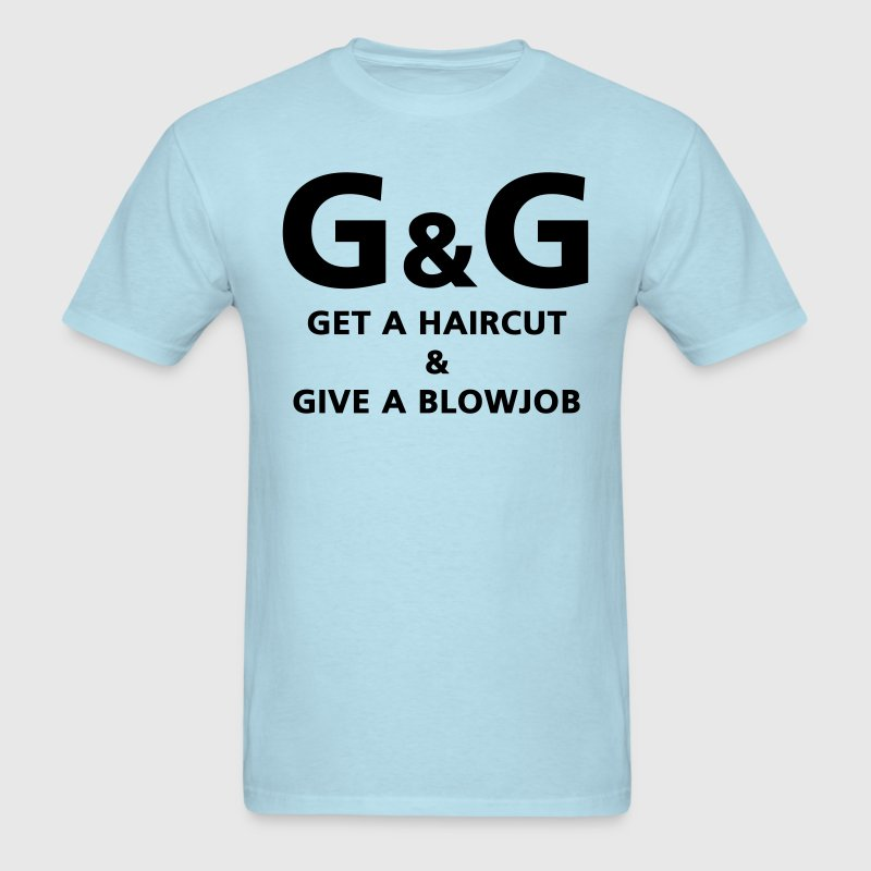 G&G Get a haircut Give a blowjob - Men's T-Shirt