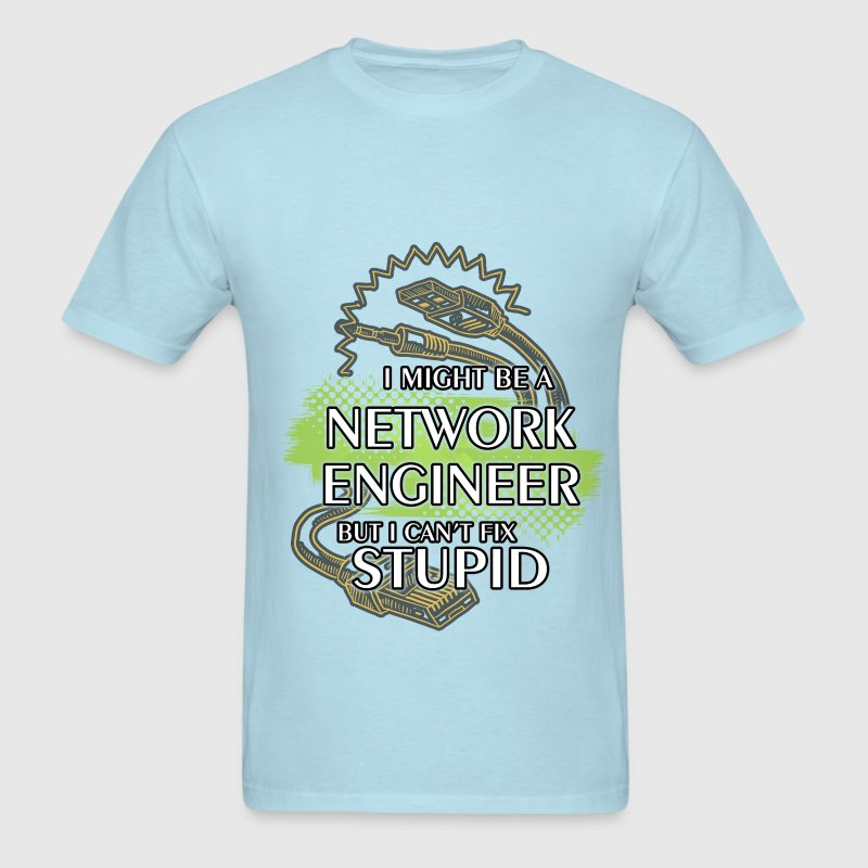 Network Engineer - Can't Fix Stupid - Men's T-Shirt