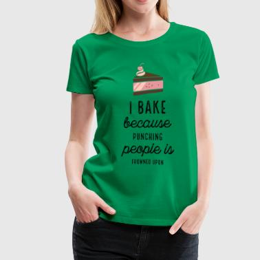 I Bake Because Punching People Is Frowned Upon - Women's Premium T-Shirt