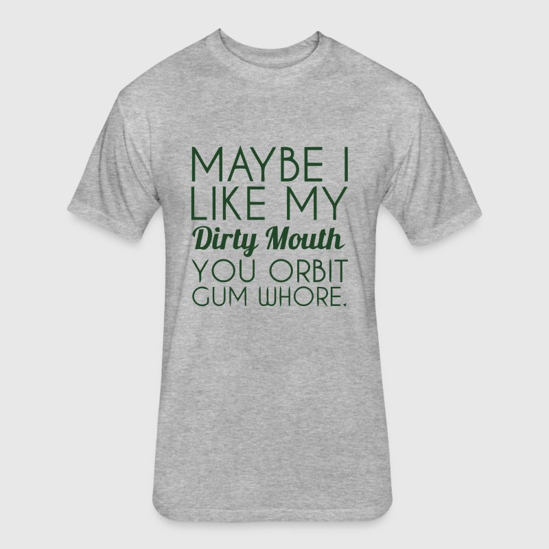 MAYBE I LIKE MY DIRTY MOUTH! T-Shirts - Fitted Cotton/Poly T-Shirt by Next Level