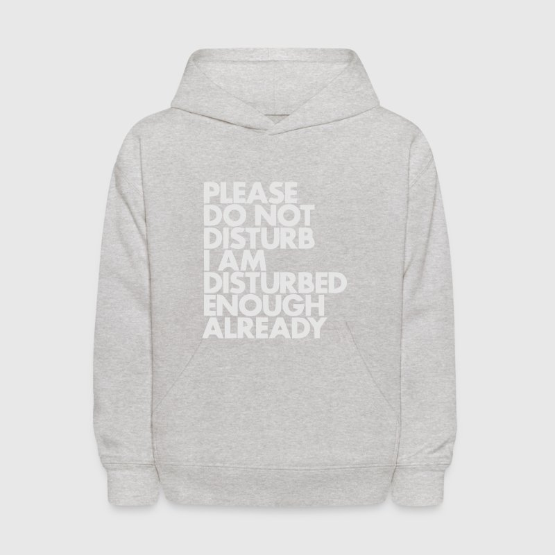 PLEASE DO NOT DISTURB - I AM DISTURBED ENOUGH ALREADY Sweatshirts - Kids' Hoodie