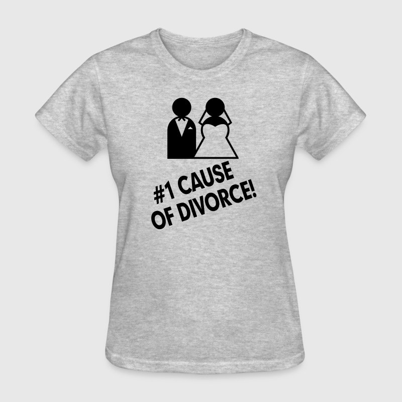 #1 Cause of Divorce FUNNY Marriage  Women's T-Shirts - Women's T-Shirt