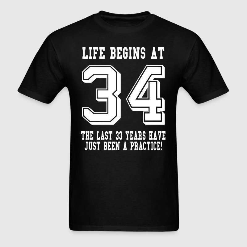 Life Begins At 34... 34th Birthday T-Shirts - Men's T-Shirt