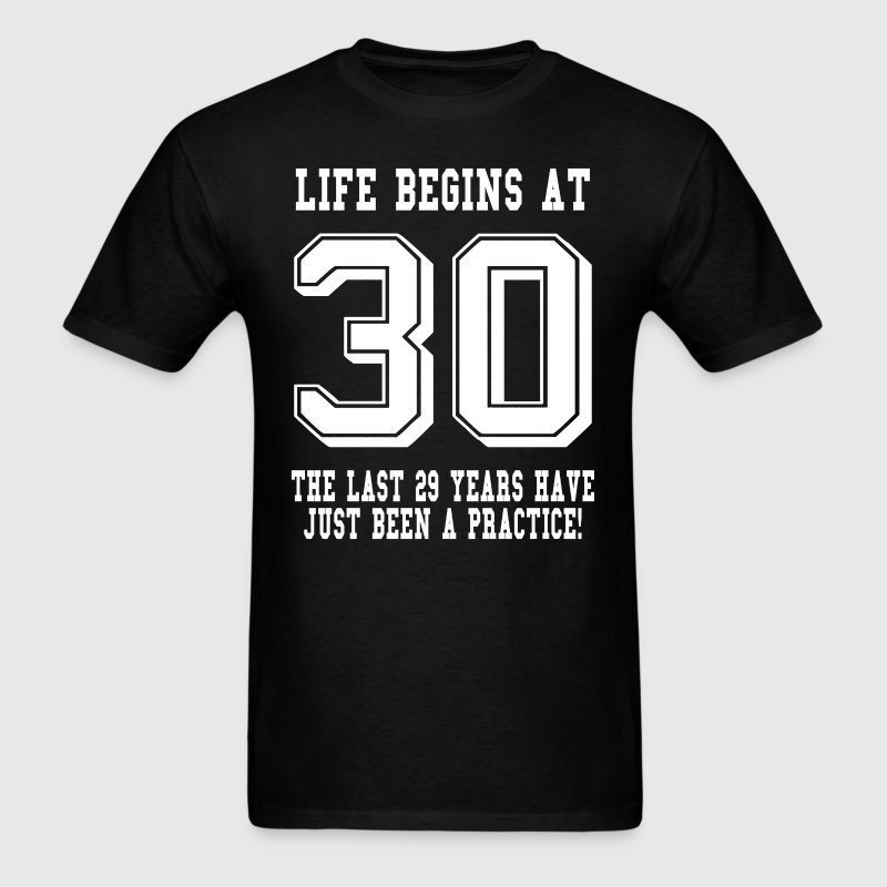 Life Begins At 30... 30th Birthday T-Shirts - Men's T-Shirt