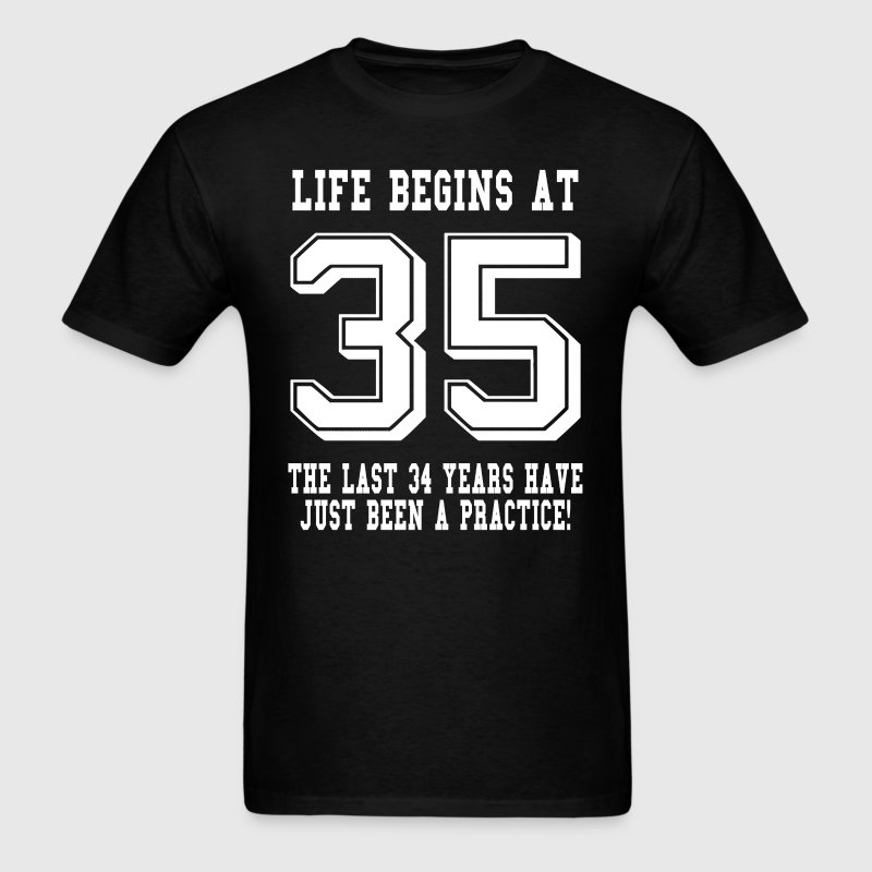 Life Begins At 35... 35th Birthday T-Shirts - Men's T-Shirt