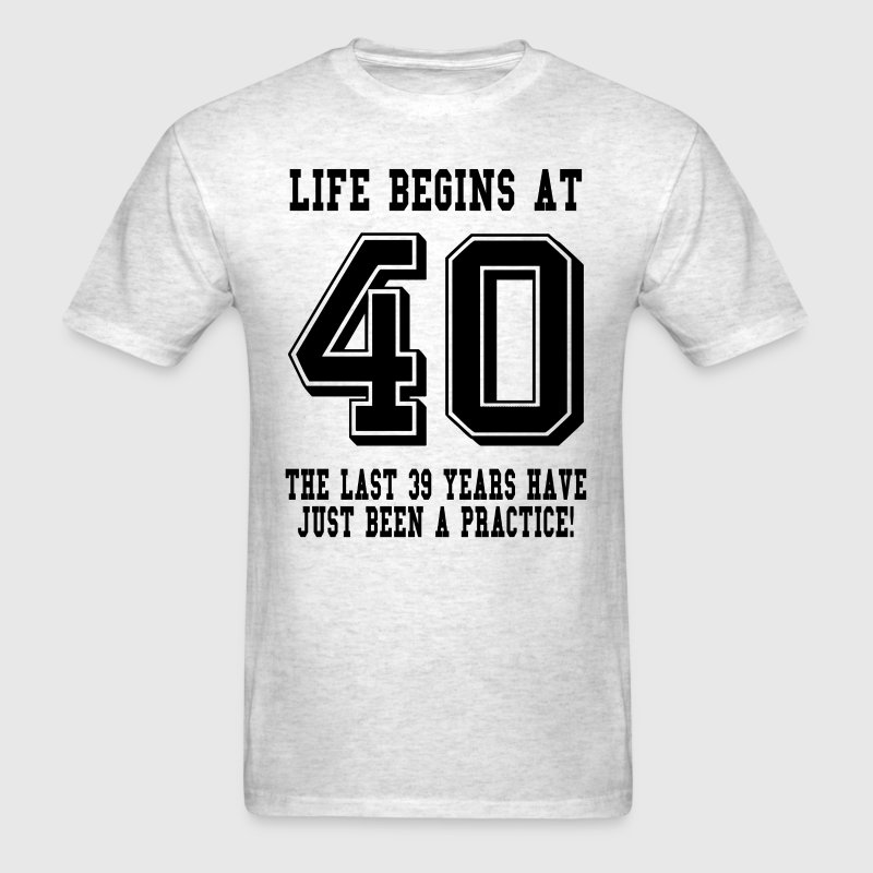 Life Begins At 40... 40th Birthday T-Shirts - Men's T-Shirt