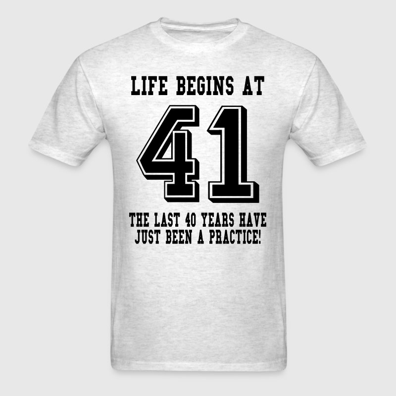 Life Begins At 41... 41st Birthday T-Shirts - Men's T-Shirt