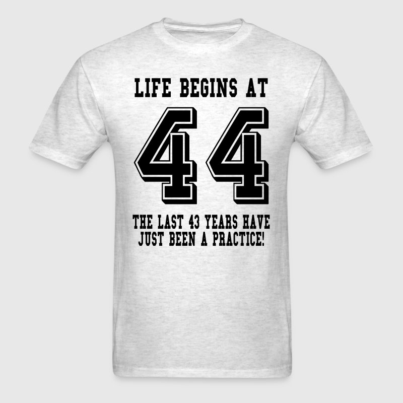 Life Begins At 44... 44th Birthday T-Shirts - Men's T-Shirt