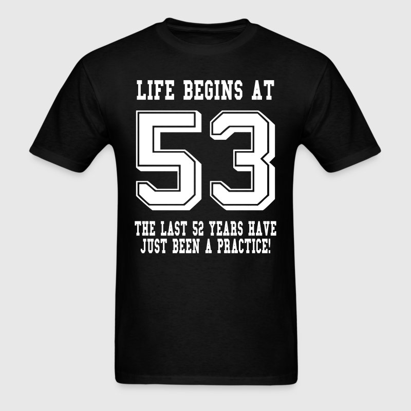 Life Begins At 53... 53rd Birthday T-Shirts - Men's T-Shirt