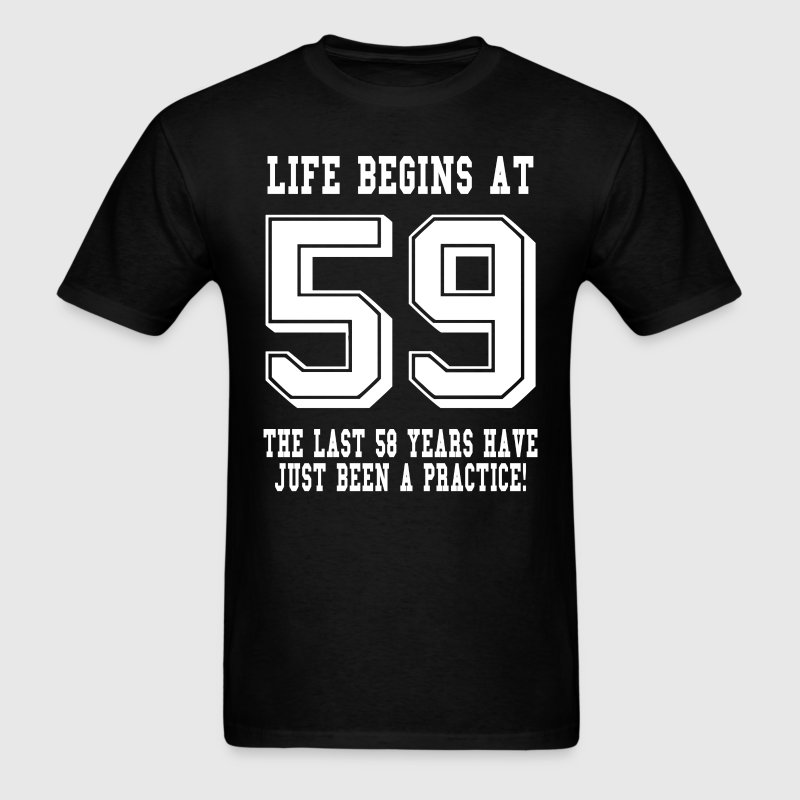 Life Begins At 59... 59th Birthday T-Shirts - Men's T-Shirt