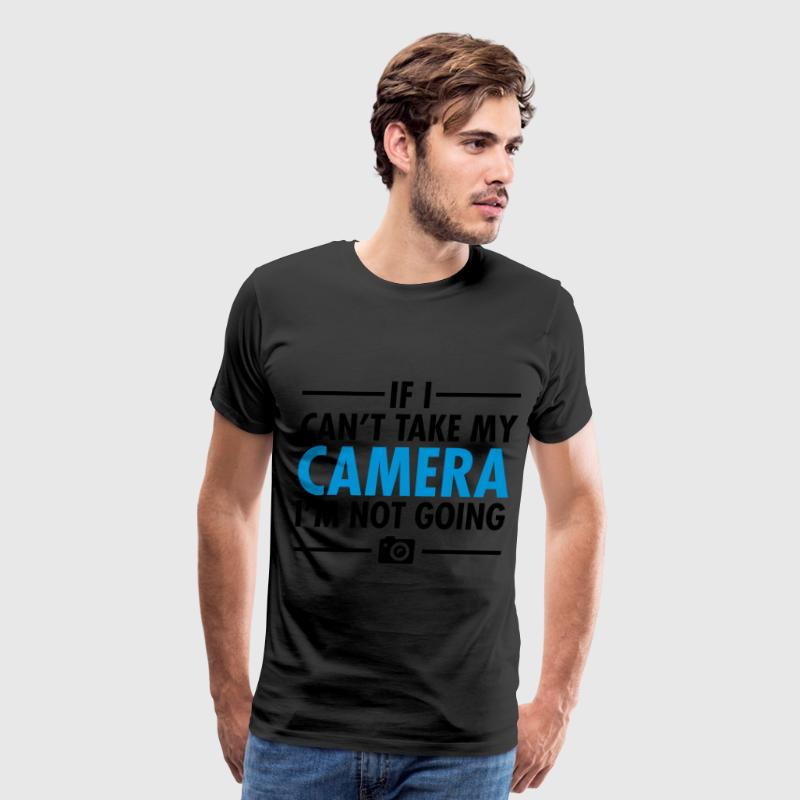 If I Can\'t Take My Camera I\'m Not Going T-Shirts - Men's Premium T-Shirt