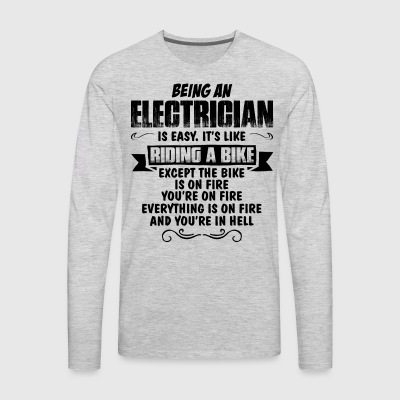 Being An Electrician... T-Shirts - Men's Premium Long Sleeve T-Shirt